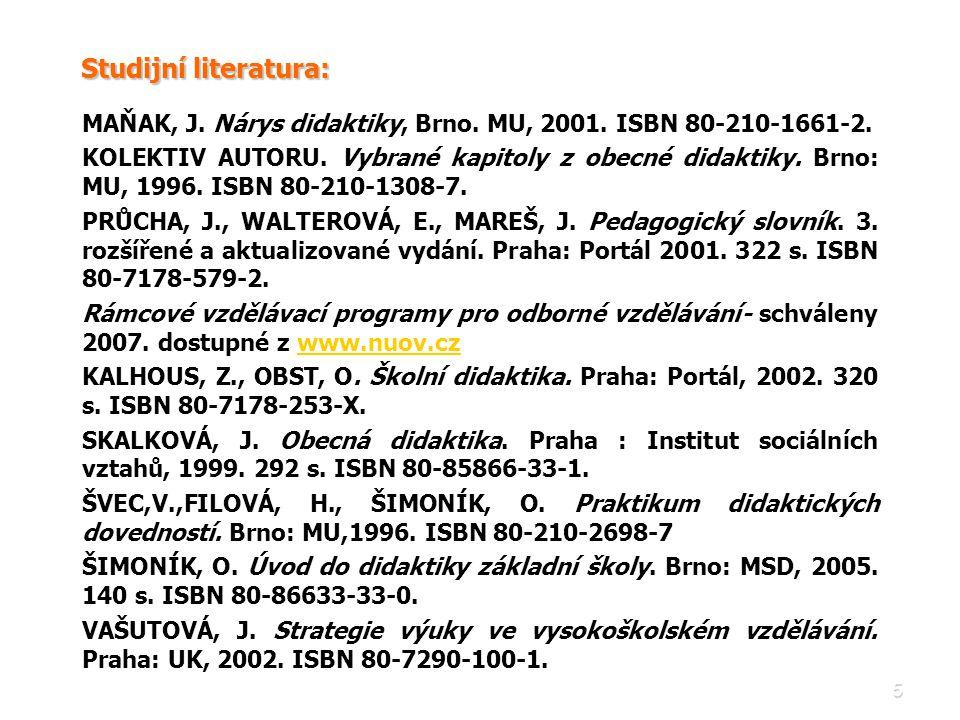 Studijní literatura: MAŇAK, J. Nárys didaktiky, Brno. MU, 2001. ISBN 80-210-1661-2.