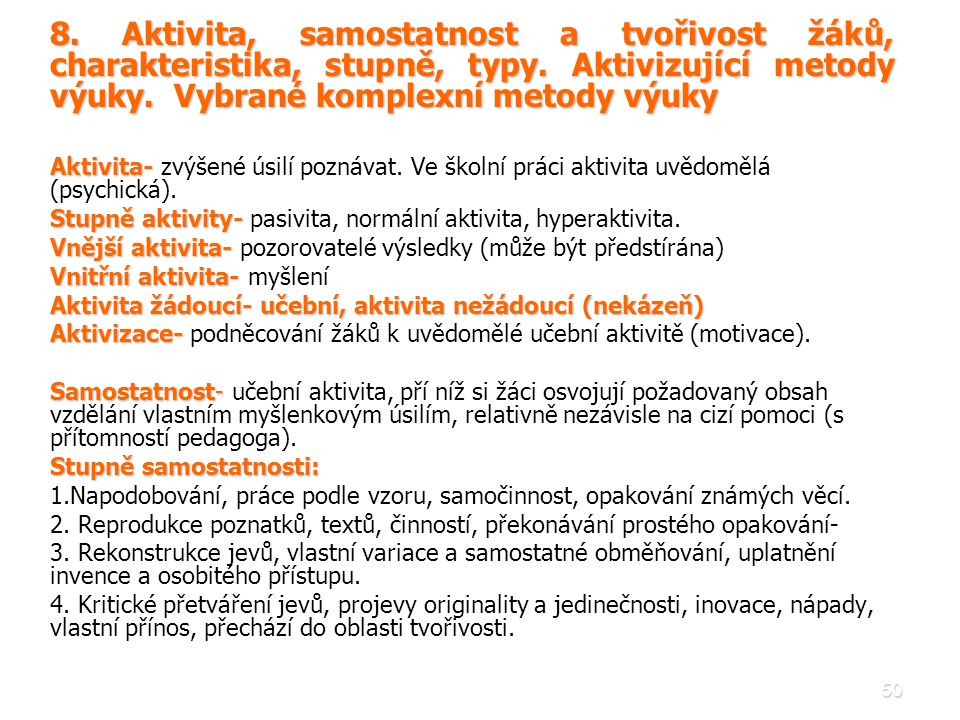 8. Aktivita, samostatnost a tvořivost žáků, charakteristika, stupně, typy. Aktivizující metody výuky. Vybrané komplexní metody výuky