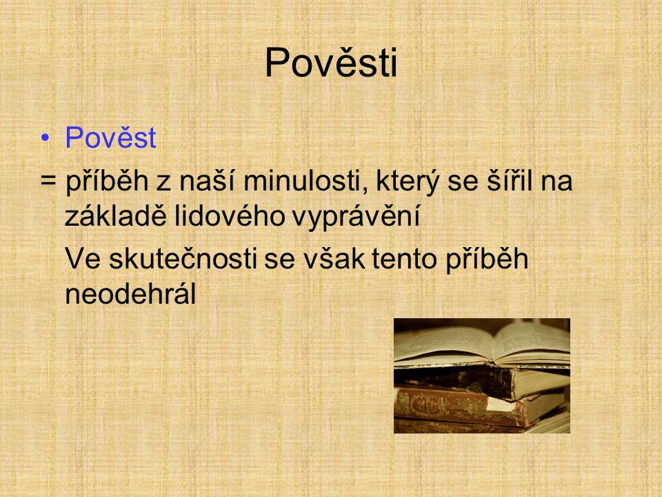 Pověsti Pověst. = příběh z naší minulosti, který se šířil na základě lidového vyprávění.