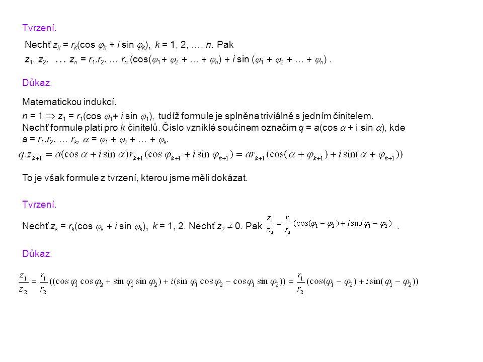 Tvrzení. Nechť zk = rk(cos k + i sin k), k = 1, 2, …, n. Pak. z1. z2. … zn = r1.r2. … rn (cos(1 + 2 + … + n) + i sin (1 + 2 + … + n) .