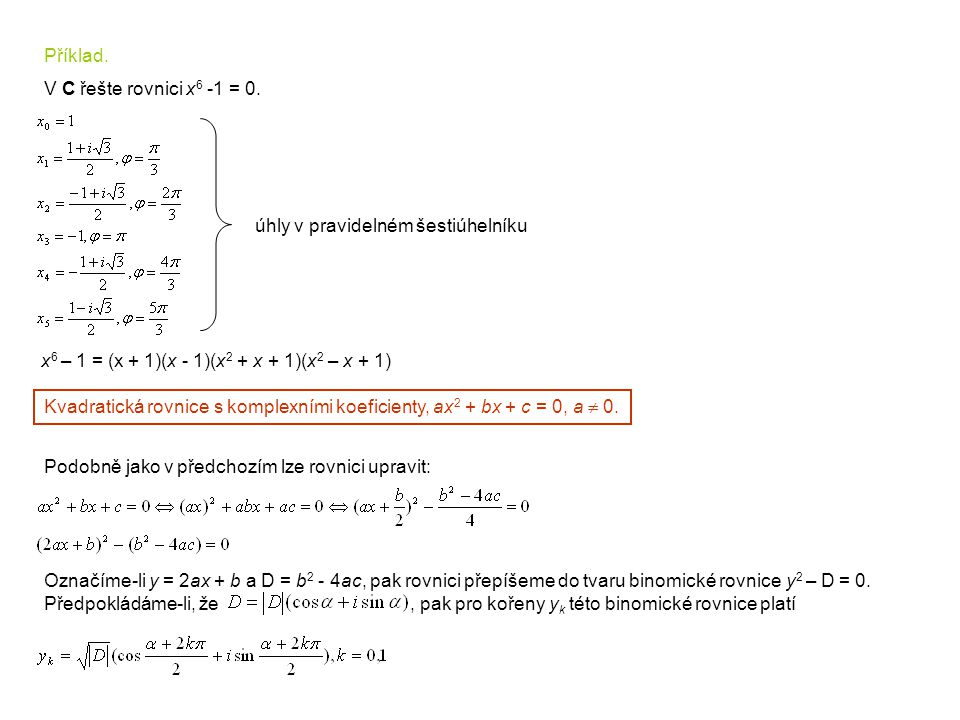 Příklad. V C řešte rovnici x6 -1 = 0. úhly v pravidelném šestiúhelníku. x6 – 1 = (x + 1)(x - 1)(x2 + x + 1)(x2 – x + 1)