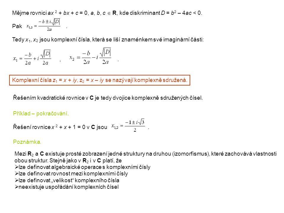 Mějme rovnici ax 2 + bx + c = 0, a, b, c  R, kde diskriminant D = b2 – 4ac < 0.
