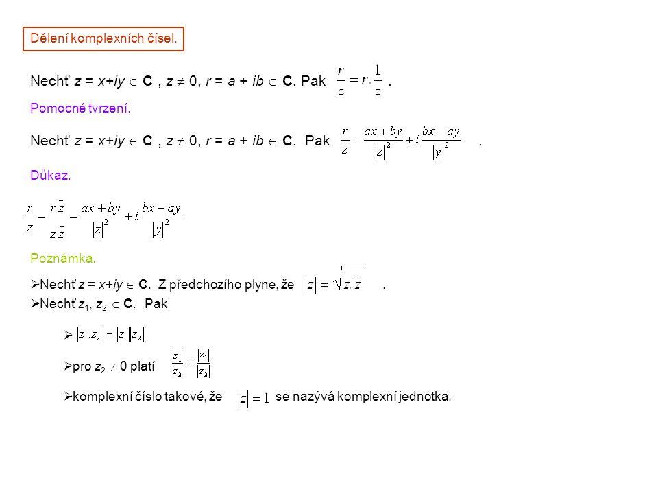 Nechť z = x+iy  C , z  0, r = a + ib  C. Pak .