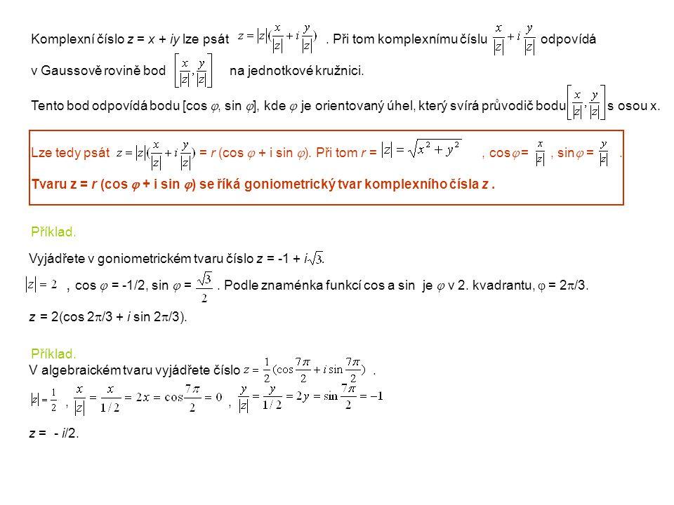 Komplexní číslo z = x + iy lze psát . Při tom komplexnímu číslu odpovídá