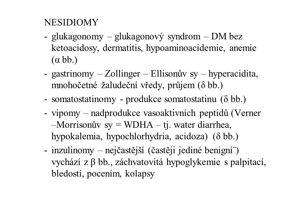 NESIDIOMY glukagonomy – glukagonový syndrom – DM bez ketoacidosy, dermatitis, hypoaminoacidemie, anemie (α bb.)