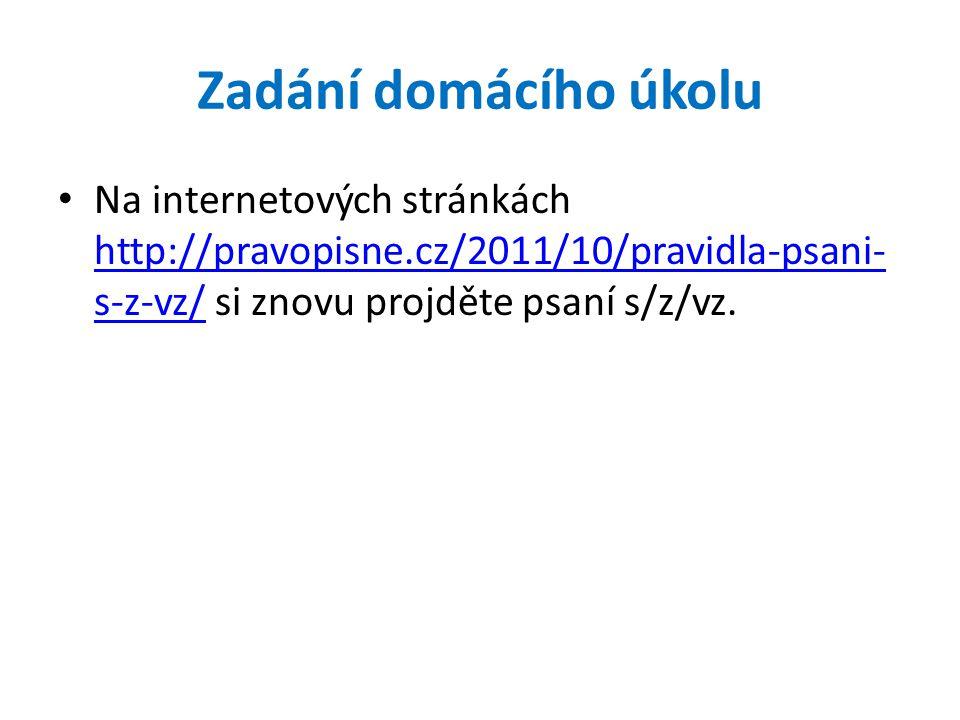 Zadání domácího úkolu Na internetových stránkách http://pravopisne.cz/2011/10/pravidla-psani-s-z-vz/ si znovu projděte psaní s/z/vz.