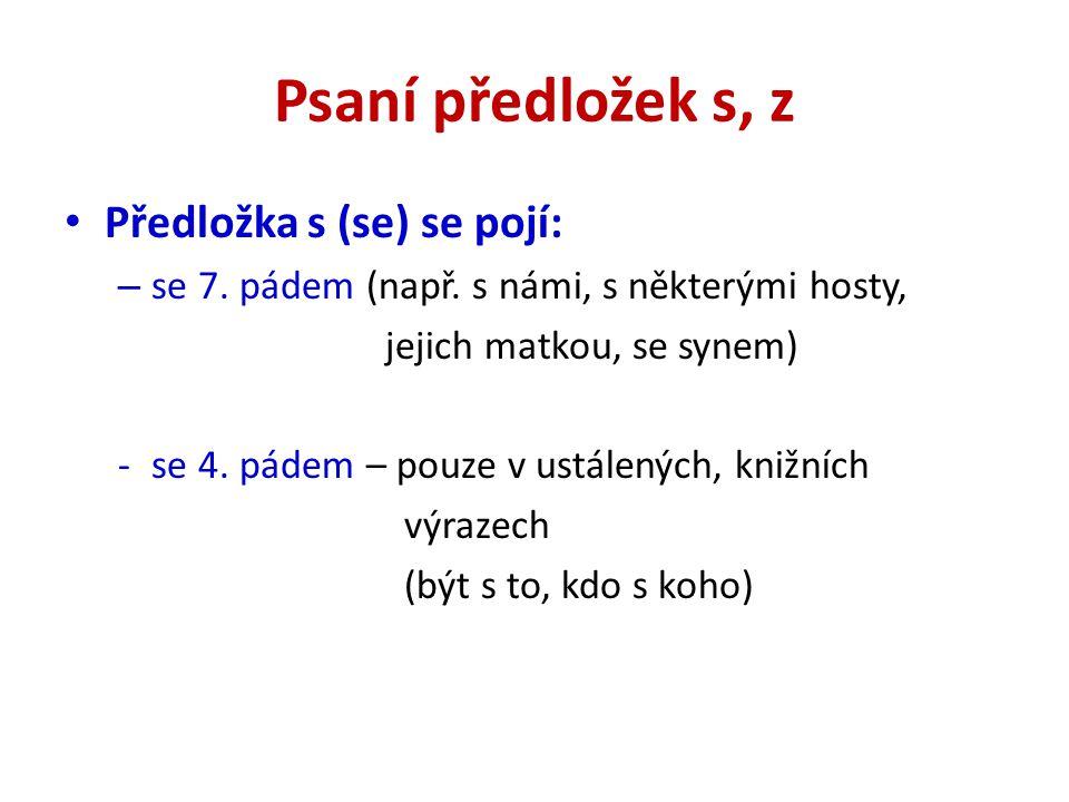 Psaní předložek s, z Předložka s (se) se pojí: