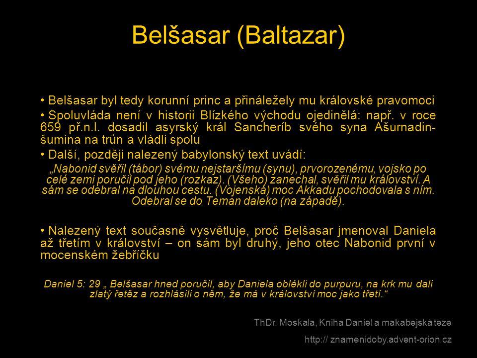 Belšasar (Baltazar) Belšasar byl tedy korunní princ a přináležely mu královské pravomoci.