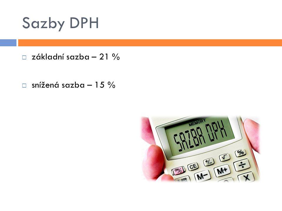 Sazby DPH základní sazba – 21 % snížená sazba – 15 %