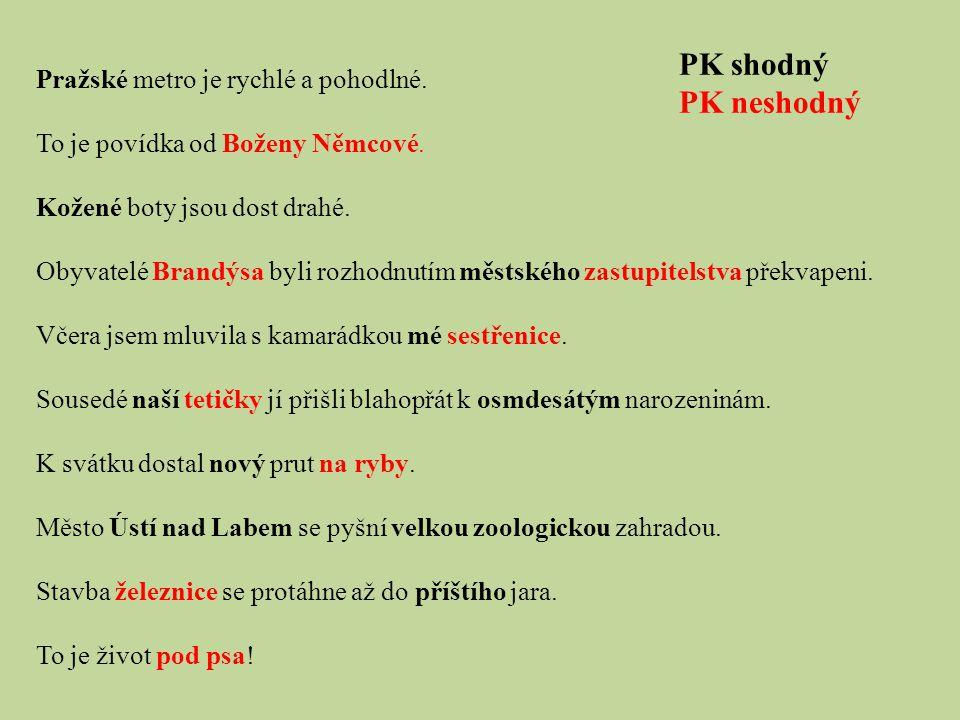 PK shodný PK neshodný Pražské metro je rychlé a pohodlné.