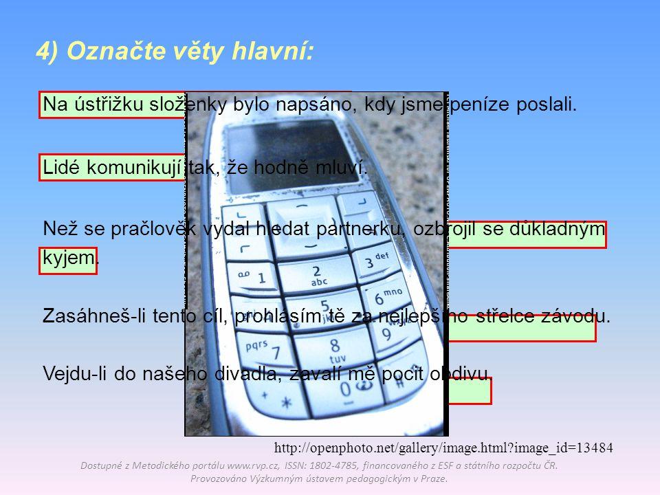 4) Označte věty hlavní: Na ústřižku složenky bylo napsáno, kdy jsme peníze poslali. Lidé komunikují tak, že hodně mluví.