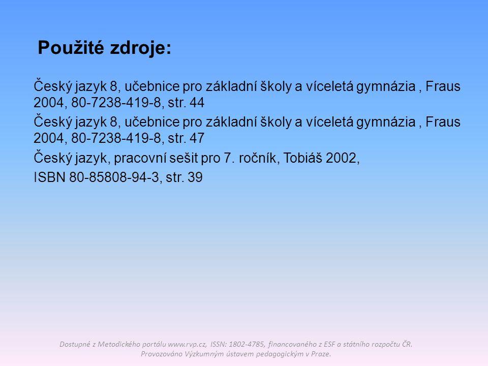 Použité zdroje: Český jazyk 8, učebnice pro základní školy a víceletá gymnázia , Fraus 2004, 80-7238-419-8, str. 44.