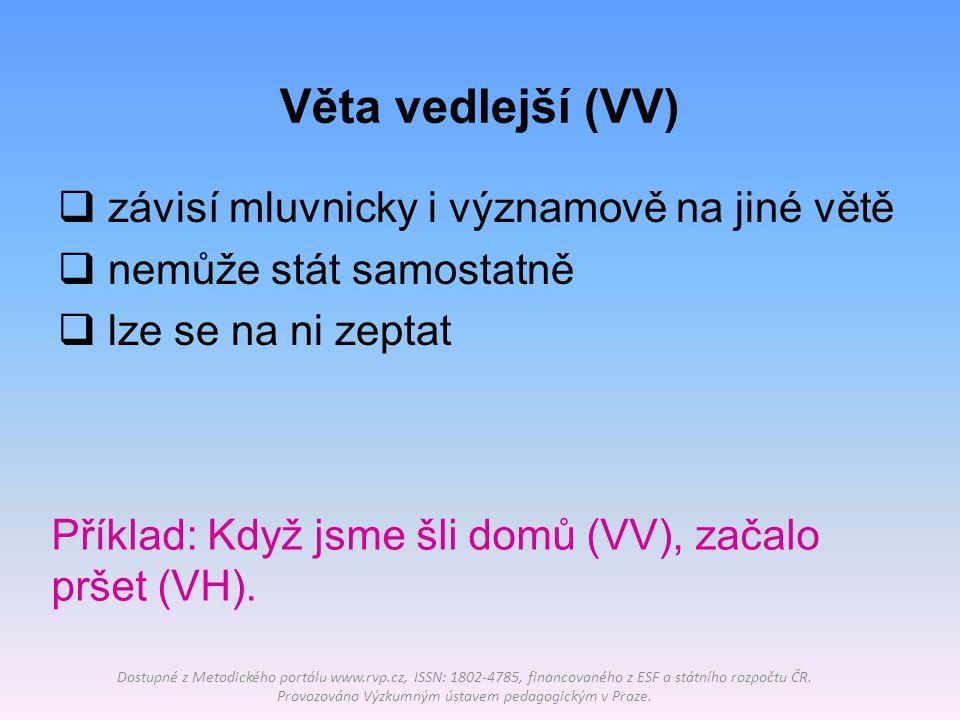 Věta vedlejší (VV) závisí mluvnicky i významově na jiné větě