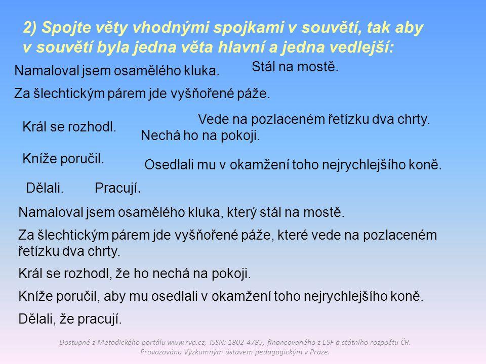 2) Spojte věty vhodnými spojkami v souvětí, tak aby v souvětí byla jedna věta hlavní a jedna vedlejší: