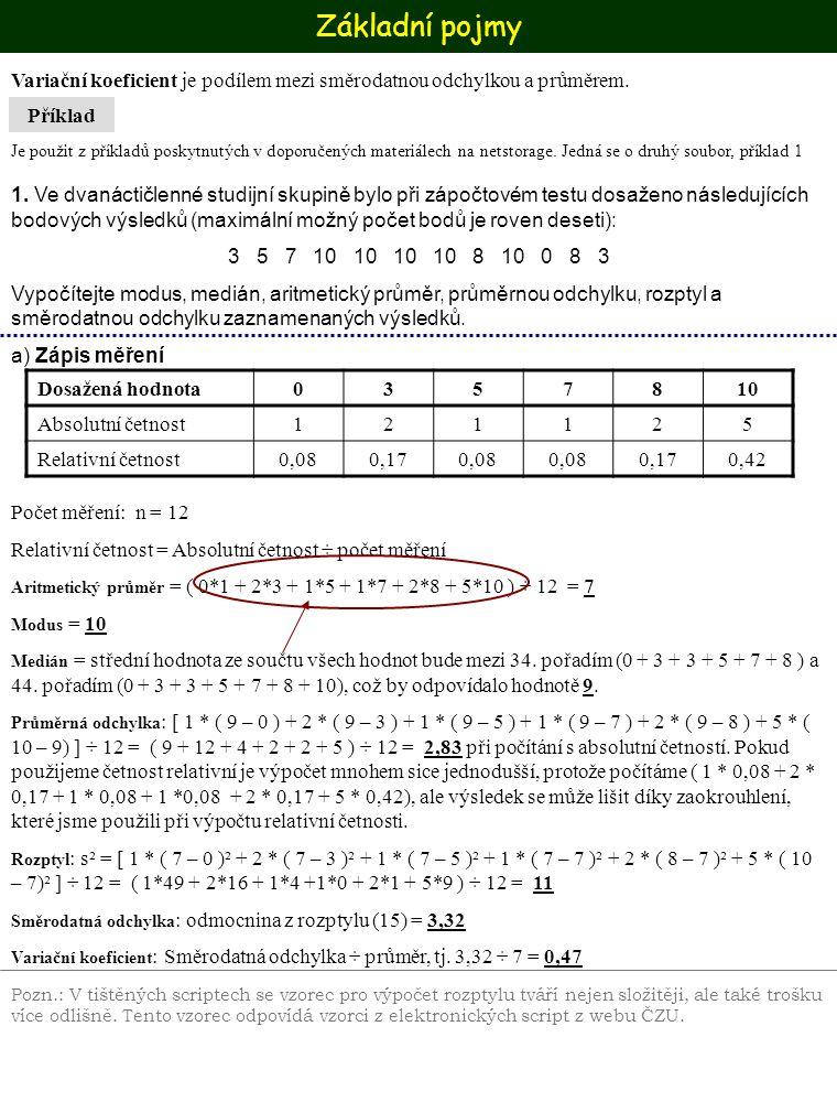 Základní pojmy Variační koeficient je podílem mezi směrodatnou odchylkou a průměrem.
