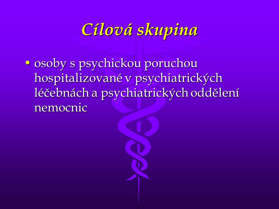 Cílová skupina osoby s psychickou poruchou hospitalizované v psychiatrických léčebnách a psychiatrických oddělení nemocnic.