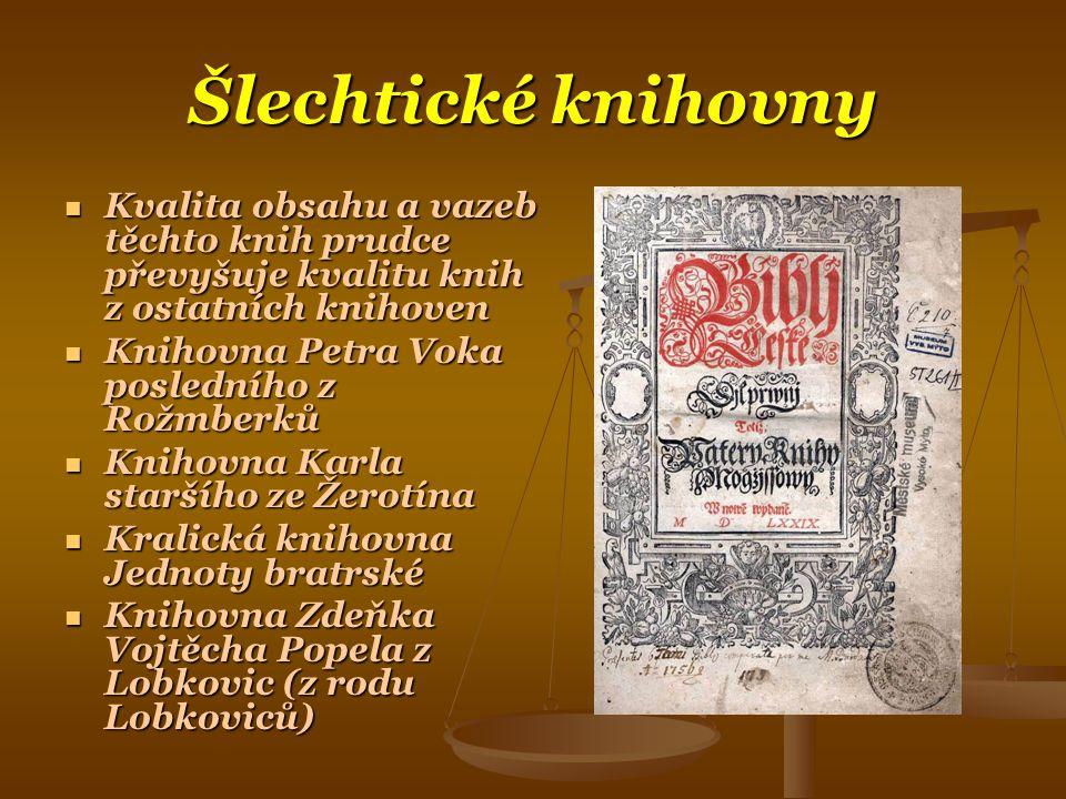 Šlechtické knihovny Kvalita obsahu a vazeb těchto knih prudce převyšuje kvalitu knih z ostatních knihoven.