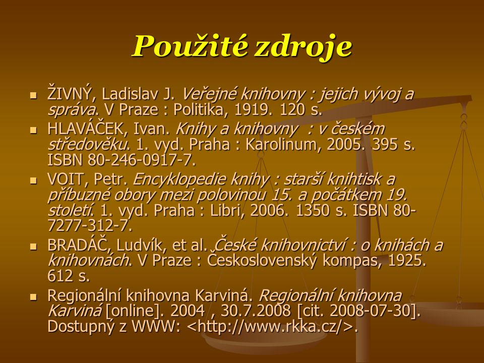 Použité zdroje ŽIVNÝ, Ladislav J. Veřejné knihovny : jejich vývoj a správa. V Praze : Politika, 1919. 120 s.