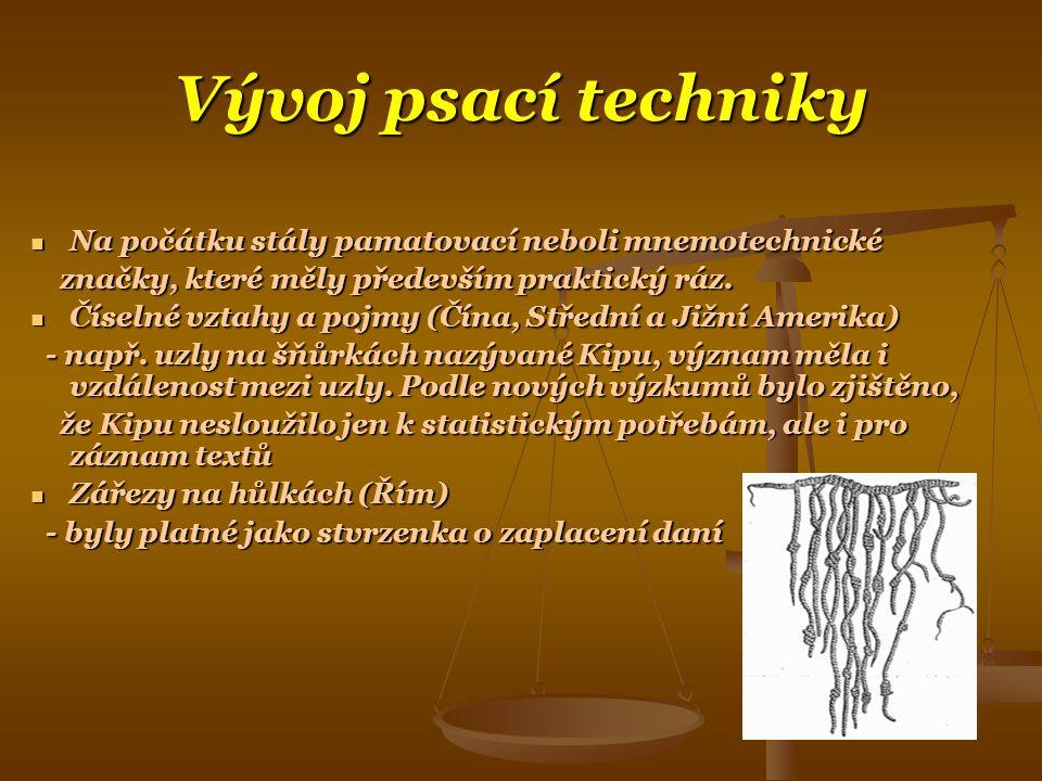 Vývoj psací techniky Na počátku stály pamatovací neboli mnemotechnické