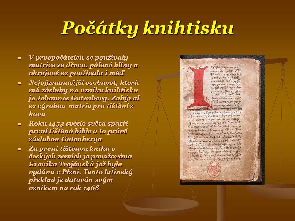 Počátky knihtisku V prvopočátcích se používaly matrice ze dřeva, pálené hlíny a okrajově se používala i měď.