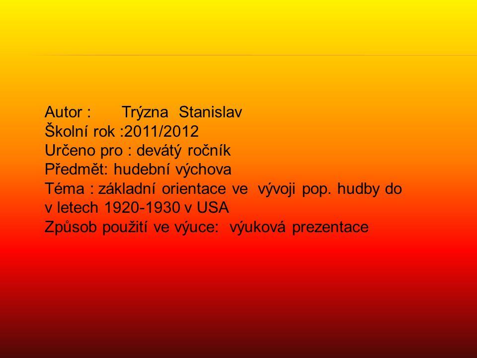 Autor : Trýzna Stanislav Školní rok :2011/2012 Určeno pro : devátý ročník Předmět: hudební výchova Téma : základní orientace ve vývoji pop.
