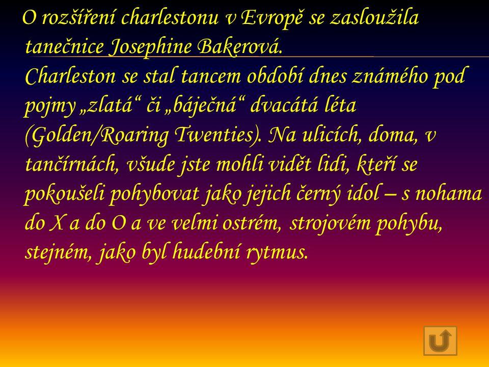 O rozšíření charlestonu v Evropě se zasloužila tanečnice Josephine Bakerová.