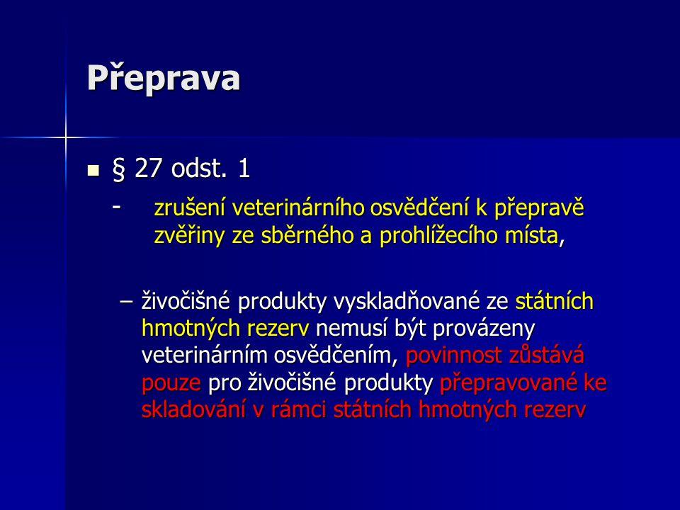 Přeprava § 27 odst. 1. - zrušení veterinárního osvědčení k přepravě zvěřiny ze sběrného a prohlížecího místa,