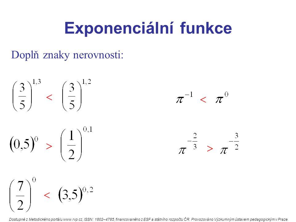 Exponenciální funkce Doplň znaky nerovnosti:     