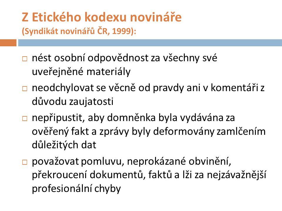 Z Etického kodexu novináře (Syndikát novinářů ČR, 1999):