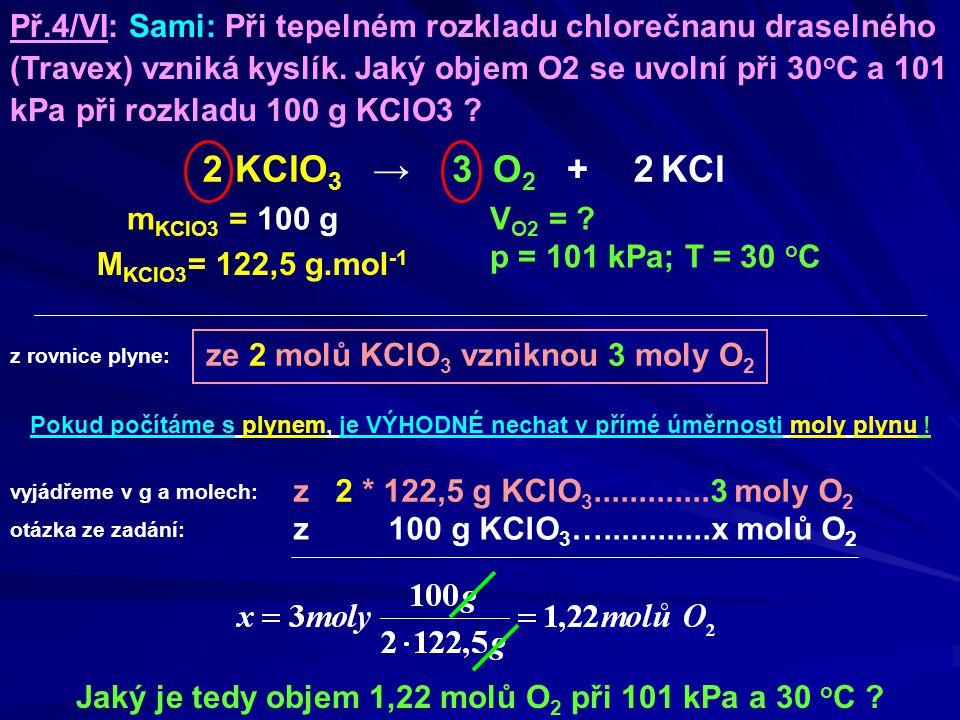 Př.4/VI: Sami: Při tepelném rozkladu chlorečnanu draselného (Travex) vzniká kyslík. Jaký objem O2 se uvolní při 30oC a 101 kPa při rozkladu 100 g KClO3