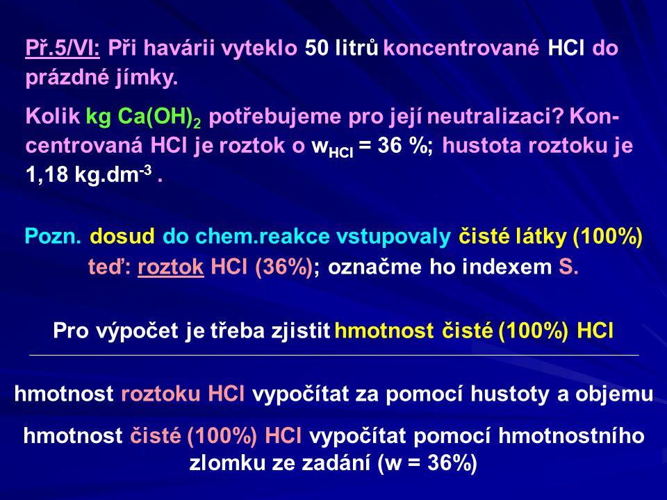 Pozn. dosud do chem.reakce vstupovaly čisté látky (100%)