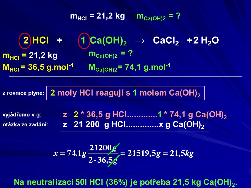 HCl + Ca(OH)2 → CaCl2 + H2O 2 1 2 mHCl = 21,2 kg mCa(OH)2 =