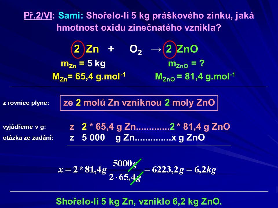 Př.2/VI: Sami: Shořelo-li 5 kg práškového zinku, jaká hmotnost oxidu zinečnatého vznikla