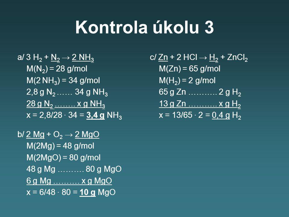 Kontrola úkolu 3 a/ 3 H2 + N2 → 2 NH3 M(N2) = 28 g/mol