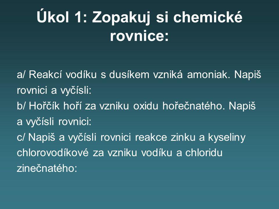 Úkol 1: Zopakuj si chemické rovnice: