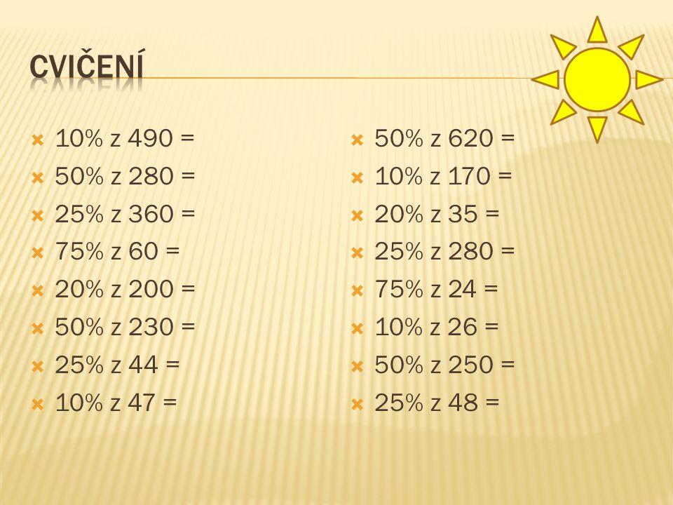 Cvičení 10% z 490 = 50% z 280 = 25% z 360 = 75% z 60 = 20% z 200 =