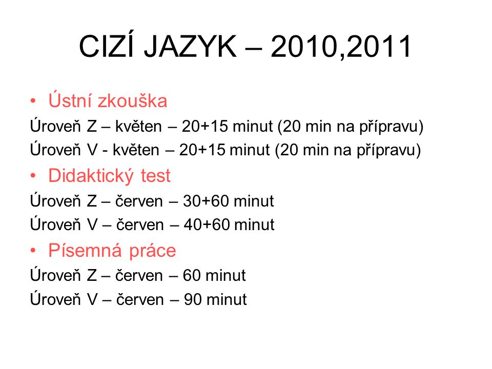 CIZÍ JAZYK – 2010,2011 Ústní zkouška Didaktický test Písemná práce