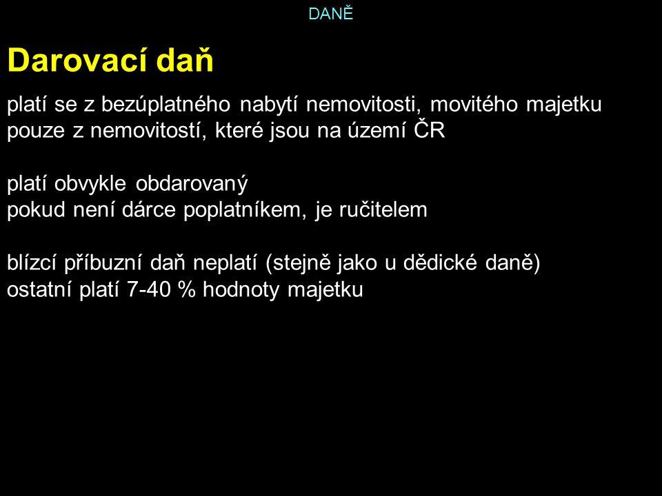 DANĚ Darovací daň. platí se z bezúplatného nabytí nemovitosti, movitého majetku. pouze z nemovitostí, které jsou na území ČR.