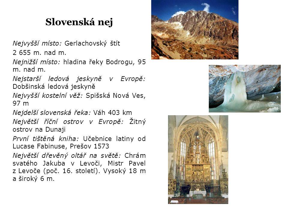 Slovenská nej Nejvyšší místo: Gerlachovský štít 2 655 m. nad m.