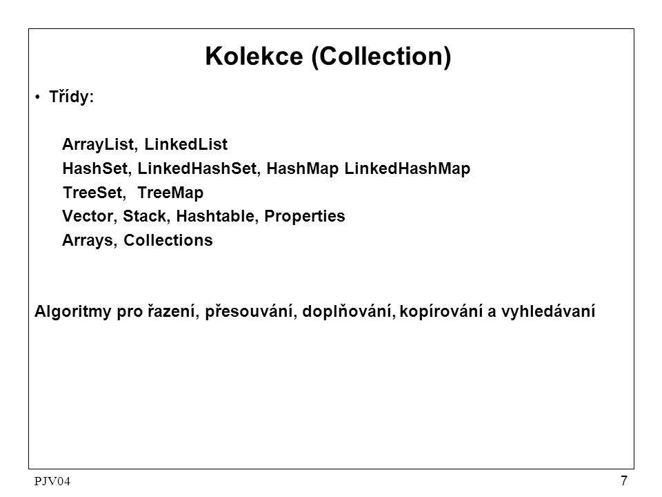 Kolekce (Collection) Třídy: ArrayList, LinkedList