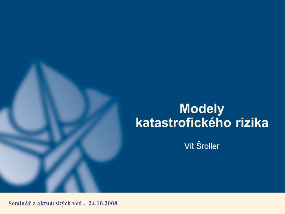 Modely katastrofického rizika Vít Šroller