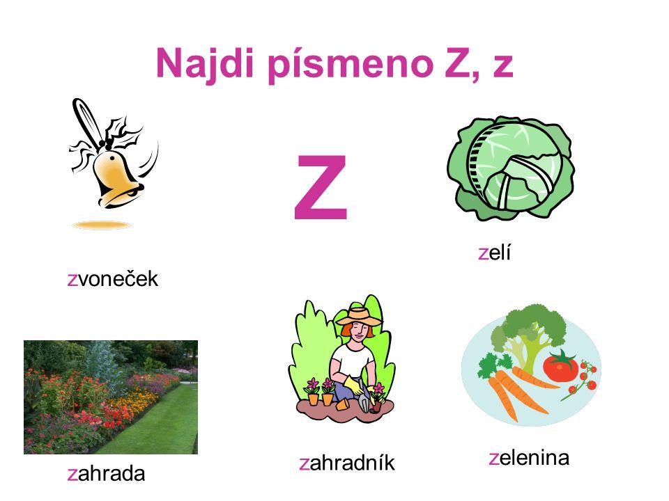Najdi písmeno Z, z Z zelí zvoneček zelenina zahradník zahrada