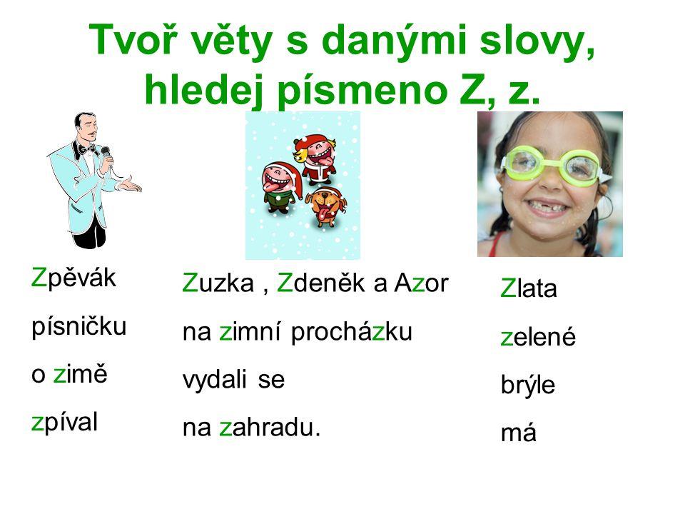 Tvoř věty s danými slovy, hledej písmeno Z, z.