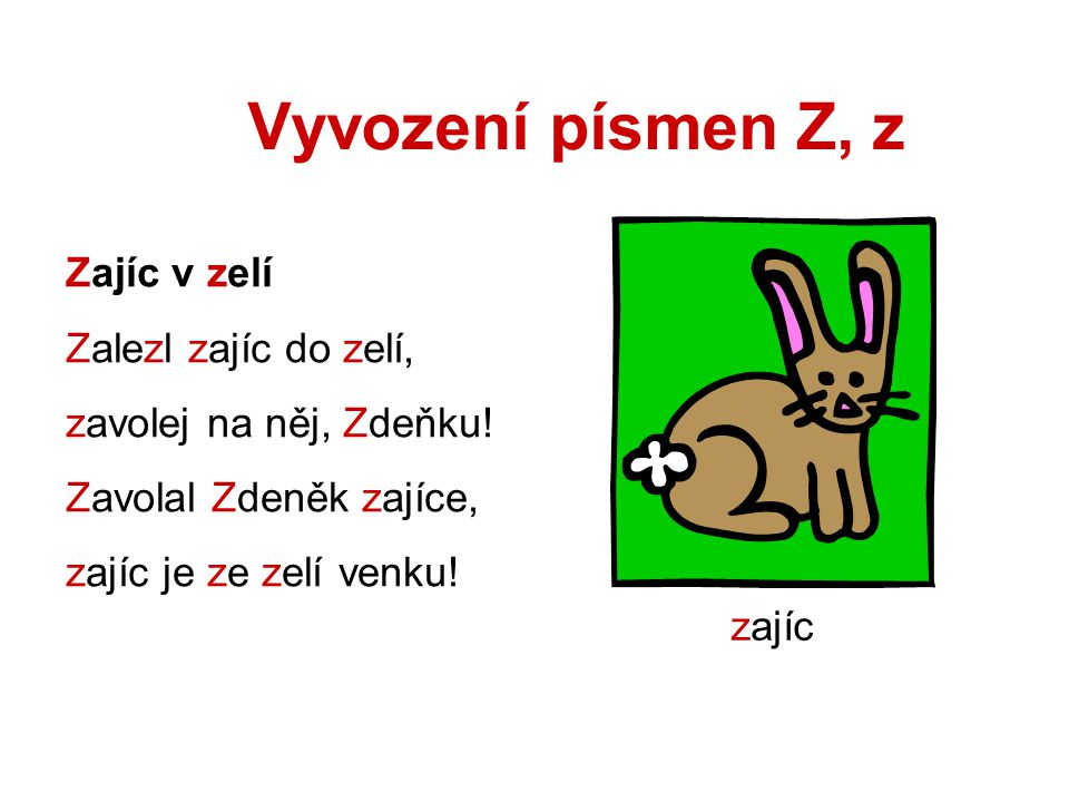 Vyvození písmen Z, z Zajíc v zelí Zalezl zajíc do zelí,