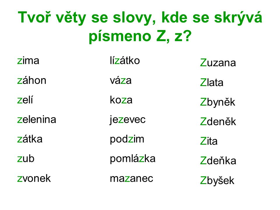 Tvoř věty se slovy, kde se skrývá písmeno Z, z