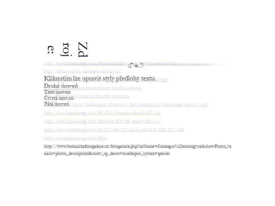 Zdroje: http://cs.wikipedia.org/wiki/Soubor:Illustration_Crataegus_laevigata0.jpg. http://botany.cz/cs/crataegus-monogyna/