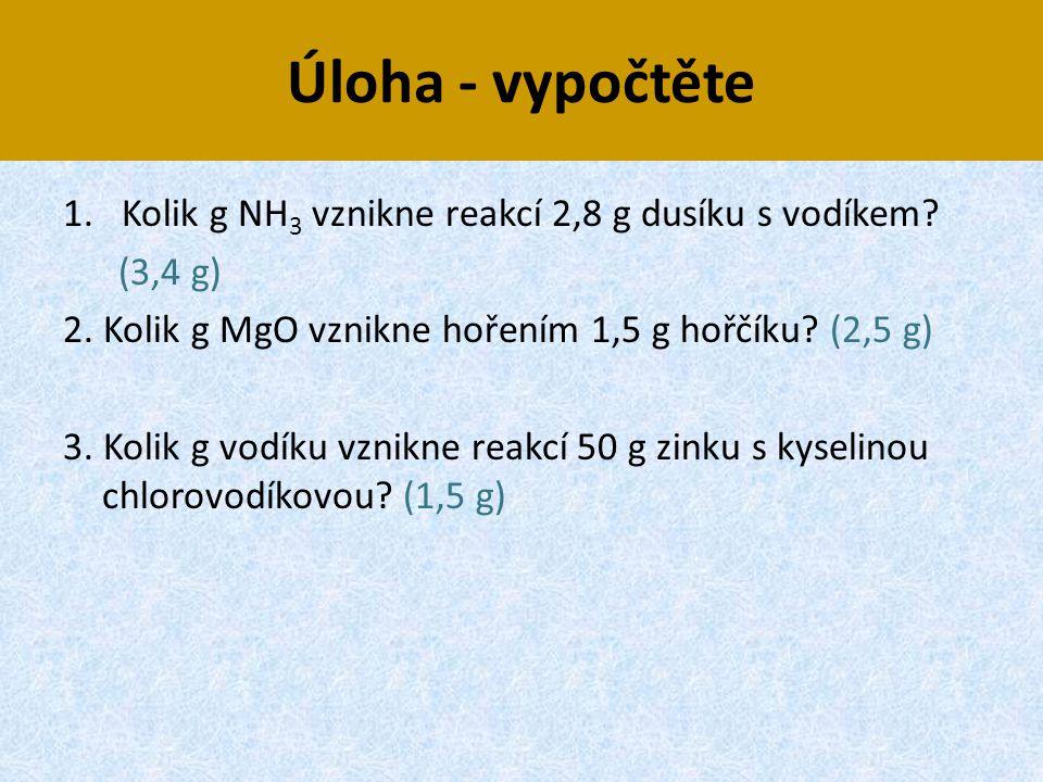 Úloha - vypočtěte Kolik g NH3 vznikne reakcí 2,8 g dusíku s vodíkem