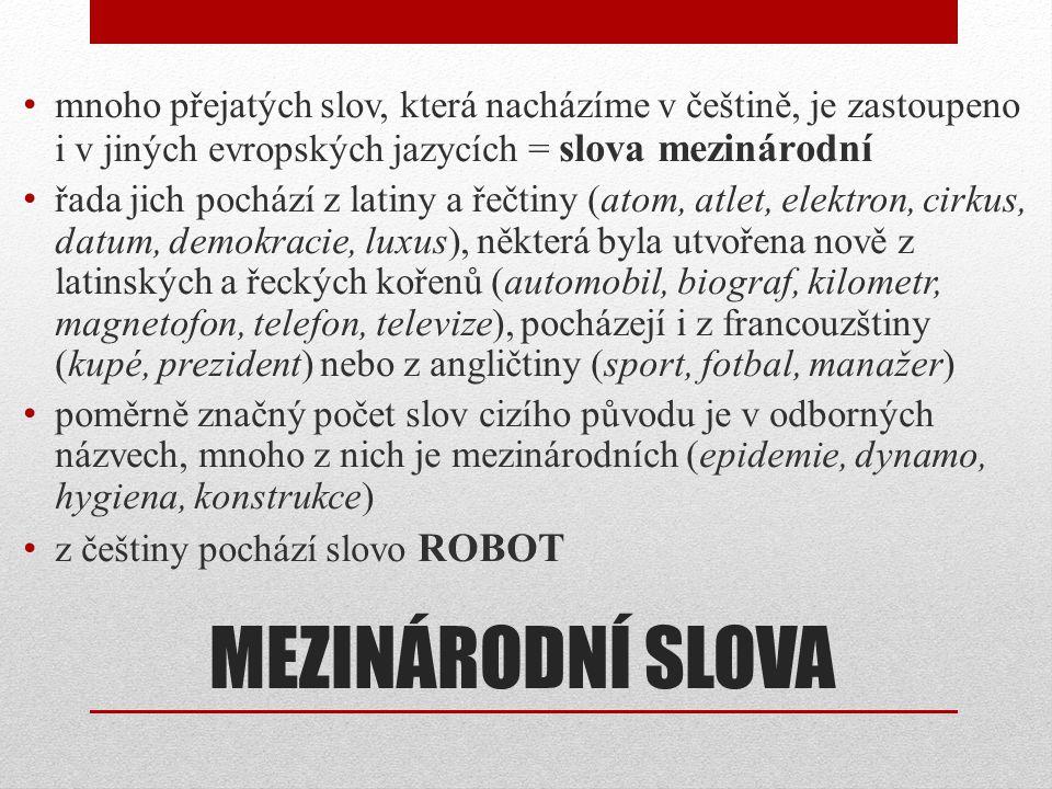 mnoho přejatých slov, která nacházíme v češtině, je zastoupeno i v jiných evropských jazycích = slova mezinárodní