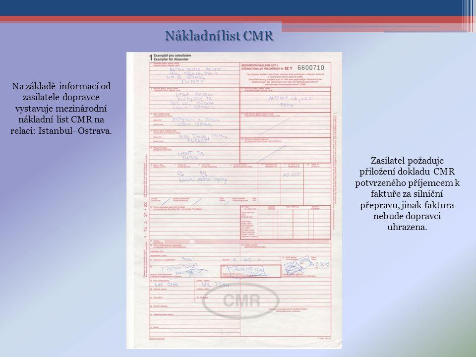 Nákladní list CMR Na základě informací od zasilatele dopravce vystavuje mezinárodní nákladní list CMR na relaci: Istanbul- Ostrava.