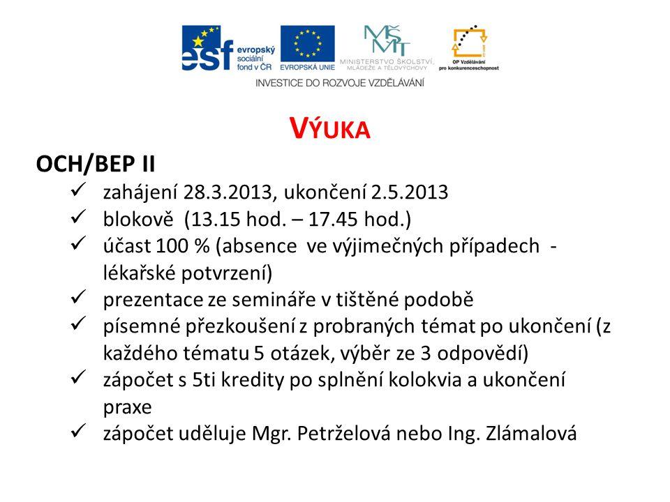 Výuka OCH/BEP II zahájení 28.3.2013, ukončení 2.5.2013